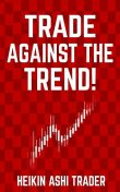 Trade Against the Trend, Heikin Ashi Trader