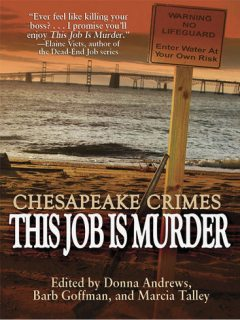 Chesapeake Crimes: This Job Is Murder!, Donna Andrews, Barb Goffman