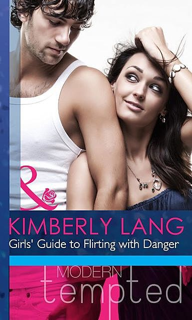 Girls' Guide to Flirting with Danger, Kimberly Lang