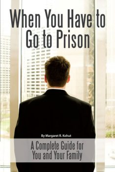 When You Have to Go to Prison, Margaret R.Kohut