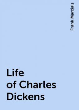 Life of Charles Dickens, Frank Marzials