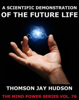 A Scientific Demonstration Of The Future Life, Thomas Jay Hudson