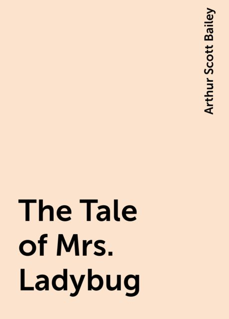 The Tale of Mrs. Ladybug, Arthur Scott Bailey