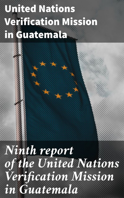 Ninth report of the United Nations Verification Mission in Guatemala, United Nations Verification Mission in Guatemala