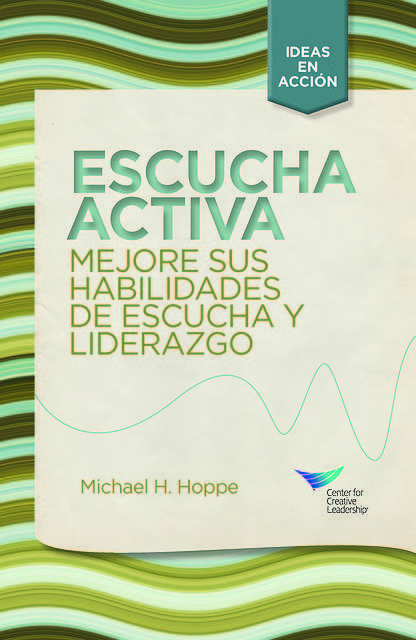 Active Listening: Improve Your Ability to Listen and Lead (Spanish), Michael H. Hoppe