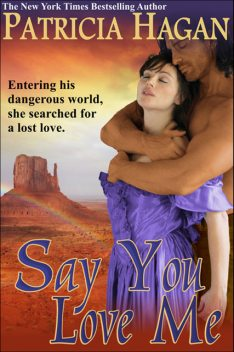 Say You Love Me (A Historical Western Romance), Patricia Hagan