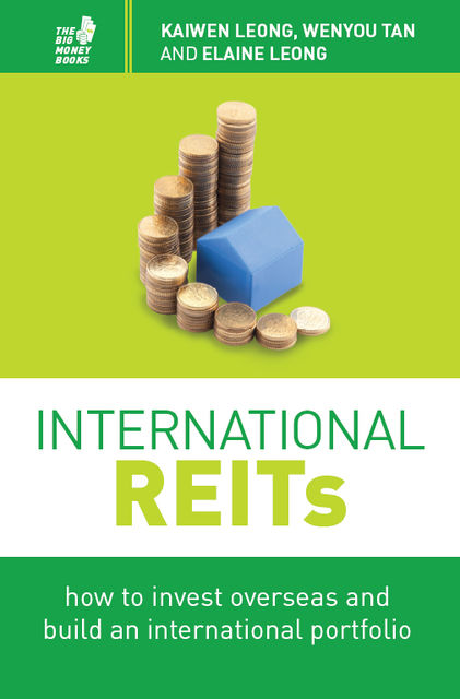 International REITs: How to invest overseas and build an international portfolio, Kaiwen Leong, Elaine Leong, Wenyu Tan