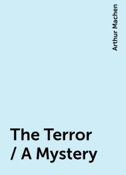The Terror / A Mystery, Arthur Machen