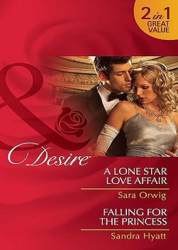 A Lone Star Love Affair / Falling for the Princess, Sara Orwig, Sandra Hyatt