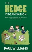 The Hedge Organisation: A story to show how people can become lost in the corporate hedge, Paul Williams