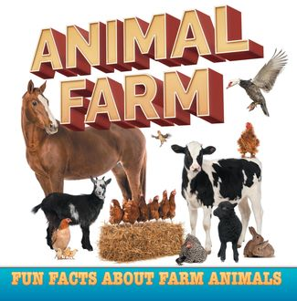 Animal Farm: Fun Facts About Farm Animals, Baby Professor