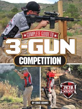 Complete Guide to 3-Gun Competition, Chad Adams
