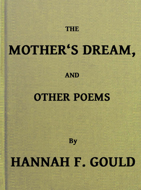 The Mother's Dream, and Other Poems, Hannah Flagg Gould
