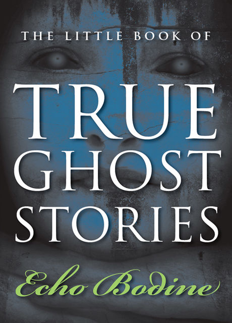 The Little Book of True Ghost Stories, Echo Bodine