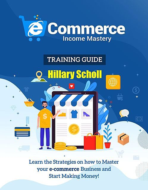 Ecommerce Income Mastery Training Guide, Hillary Scholl