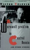 A Werewolf Problem in Central Russia and Other Stories, Victor Pelevin