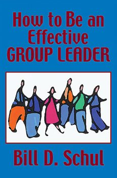 How to Be an Effective Group Leader, Bill Schul