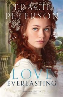 Love Everlasting (Brides of Seattle Book #3), Tracie Peterson