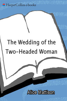 The Wedding of the Two-Headed Woman, Alice Mattison