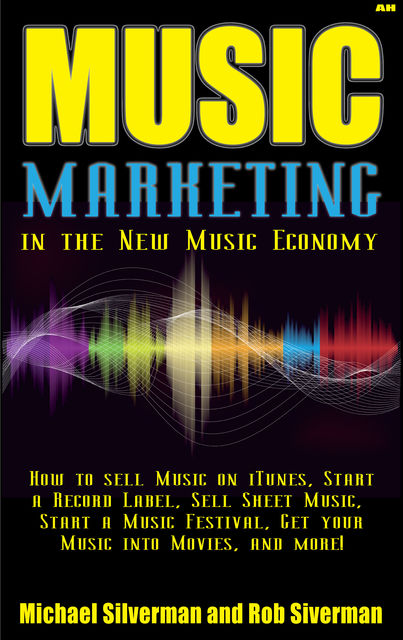 Music Marketing in the New Music Economy, Michael Silverman, Rob Silverman