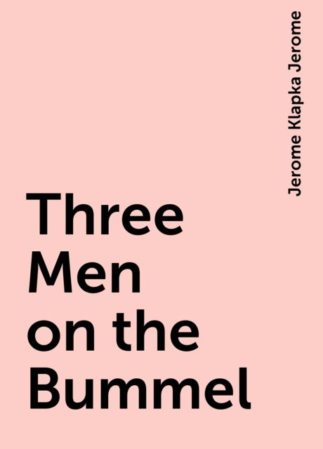 Three Men on the Bummel, Jerome Klapka Jerome