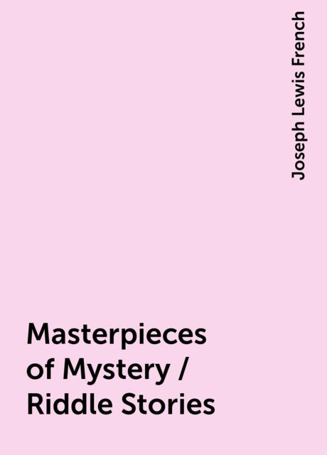 Masterpieces of Mystery / Riddle Stories, Joseph Lewis French