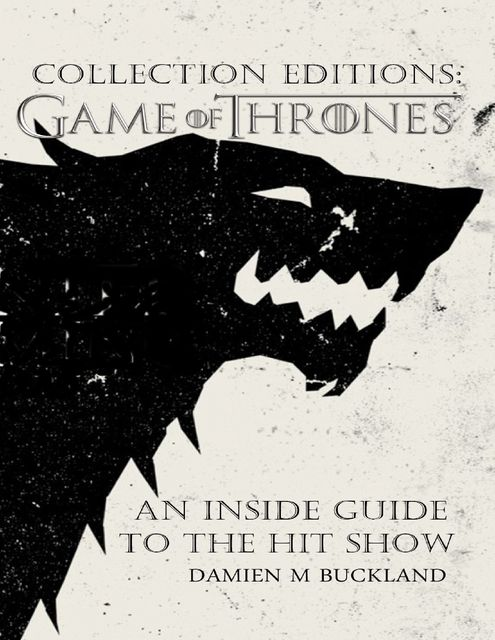 Collection Editions: A Game of Thrones: An Inside Guide to the Hit Show, Damien Buckland