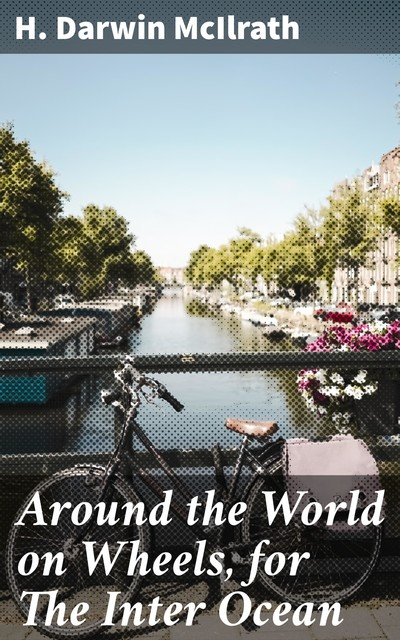 Around the World on Wheels, for The Inter Ocean, H. Darwin McIlrath