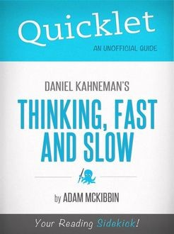 Quicklet on Daniel Kahneman's Thinking, Fast and Slow (CliffsNotes-like Summary, Analysis, and Commentary), Adam McKibbin