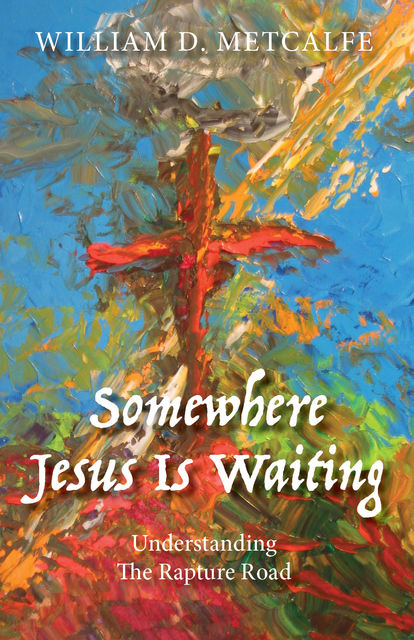 Somewhere Jesus Is Waiting, William D. Metcalfe