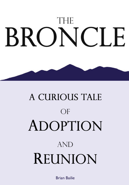 The Broncle, a Curious Tale of Adoption and Reunion, Brian Bailie