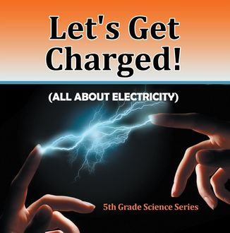 Let's Get Charged! (All About Electricity) : 5th Grade Science Series, Baby Professor