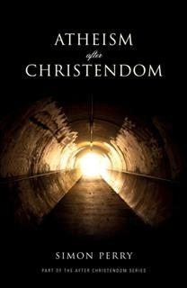Atheism After Christendom, Simon Perry