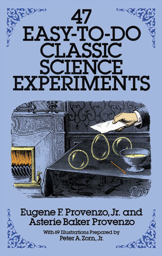 47 Easy-to-Do Classic Science Experiments, Asterie Baker Provenzo, Eugene F.Provenzo