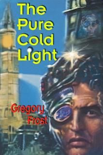 Pure Cold Light, Gregory Frost