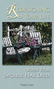 Redesigning Your Life When Your Spouse Has Died, Marilyn Gustin