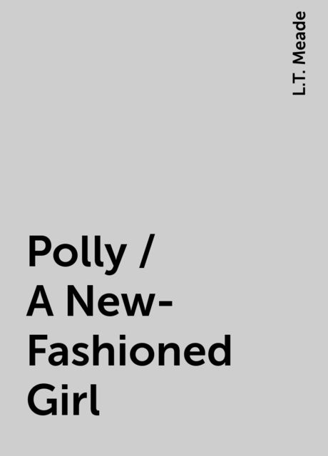 Polly / A New-Fashioned Girl, L.T. Meade