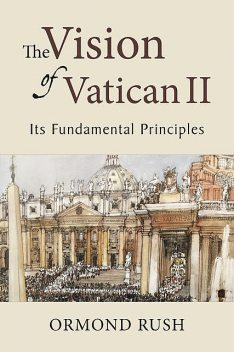 The Vision of Vatican II, Ormond Rush