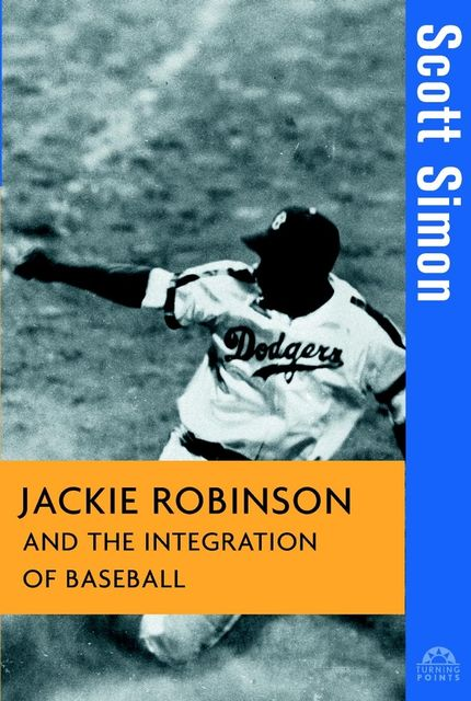 Jackie Robinson and the Integration of Baseball, Scott Simon