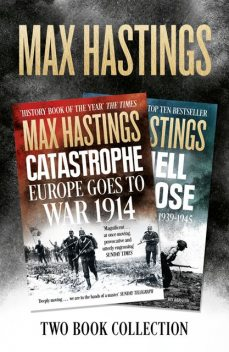 Max Hastings Two-Book Collection: All Hell Let Loose and Catastrophe, Max Hastings