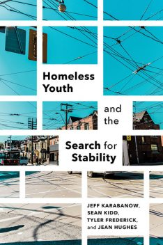 Homeless Youth and the Search for Stability, Jean Hughes, Jeff Karabanow, Sean Kidd, Tyler Frederick