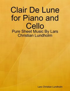 Clair De Lune for Piano and Cello – Pure Sheet Music By Lars Christian Lundholm, Lars Christian Lundholm