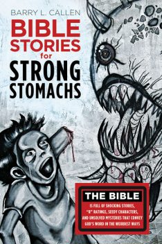 Bible Stories for Strong Stomachs, Barry Callen