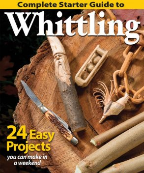 Complete Starter Guide to Whittling, Complete Starter Guide to Whittling
