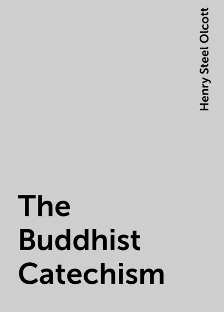 The Buddhist Catechism, Henry Steel Olcott
