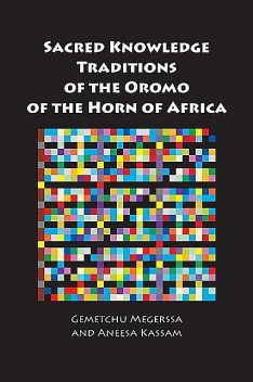Sacred Knowledge Traditions of the Oromo of the Horn of Africa, Aneesa Kassam, Gemetchu Megerssa