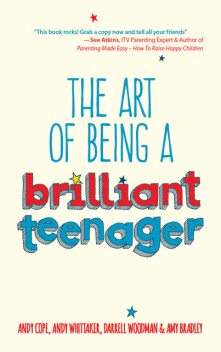 The Art of Being a Brilliant Teenager, Amy Bradley, Andy Cope, Andy Whittaker, Darrell Woodman