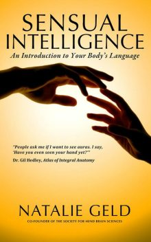 Sensual Intelligence: An Introduction To Your Body's Language, Natalie Geld