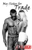 My Sister for Trade: Interracial Forced Seduction and Submission Erotica, Jen Queens