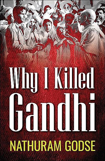Why I Killed Gandhi, Nathuram Godse